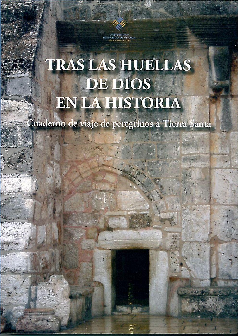 Tras Las Huellas De Dios En La Historia Cuadernos De Viaje De Peregrinos A Tierra Santa Editorial Ufv